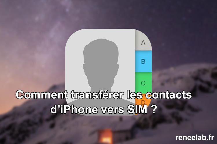 comment transferer les contact d un iphone a une carte sim Comment transférer les contacts récupérés iPhone vers SIM