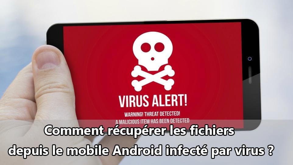 Récupérer les fichiers depuis le mobile Android infecté par des virus
